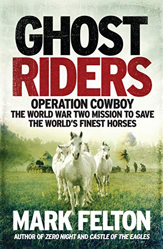 Ghost Riders: Operation Cowboy, the World War Two Mission to Save the World's Finest Horses from Icon Books Ltd
