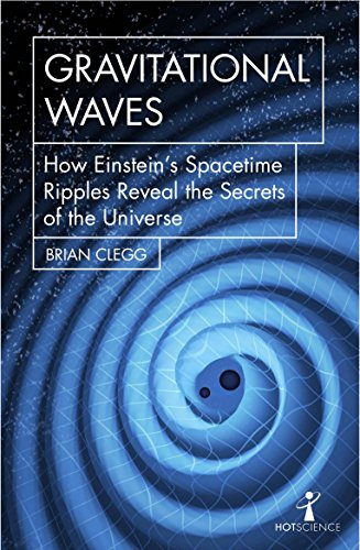 Gravitational Waves: How Einstein's spacetime ripples reveal the secrets of the universe (Hot Science) from Icon Books Ltd