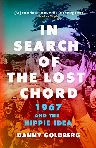 In Search of the Lost Chord: 1967 and the Hippie Idea from Icon Books Ltd