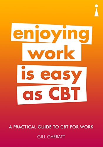 Introducing Cognitive Behavioural Therapy (CBT) for Work: Enjoying Work Is Easy as CBT (Practical Guide Series) from Icon Books Ltd
