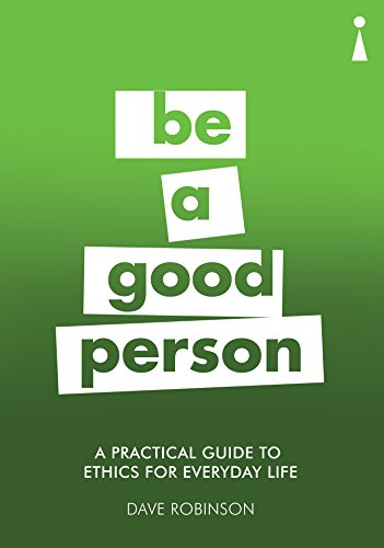 Introducing Ethics for Everyday Life: Be a Good Person (Practical Guide Series) from Icon Books Ltd