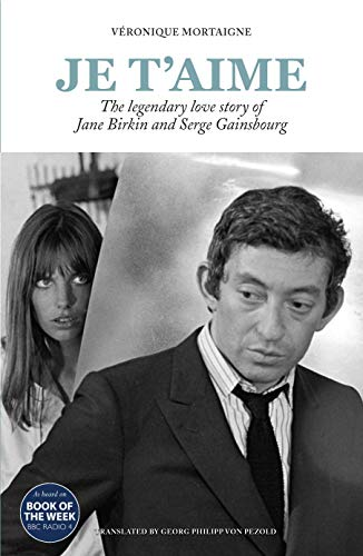 Je t'aime: The legendary love story of Jane Birkin and Serge Gainsbourg from Icon Books Ltd