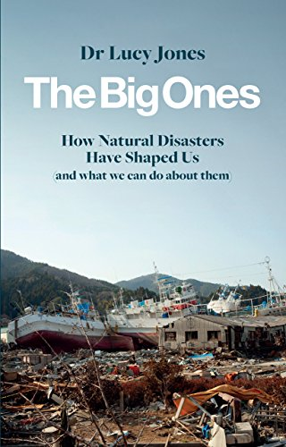 The Big Ones: How Natural Disasters Have Shaped Us (And What We Can Do About Them) from Icon Books Ltd