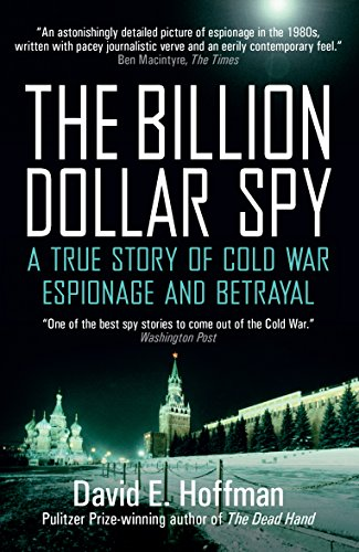 The Billion Dollar Spy: A True Story of Cold War Espionage and Betrayal from David E. Hoffman