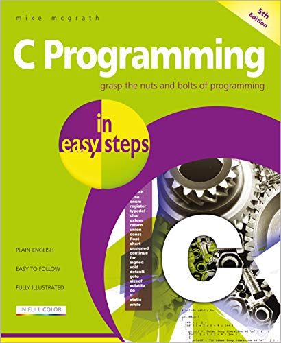 C Programming in easy steps, 5th edition - updated to cover the GNU Compiler version 6.3.0 and Windows 10 from In Easy Steps Limited