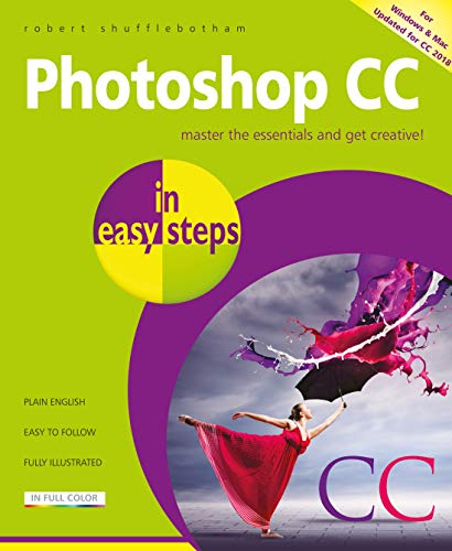 Photoshop CC in easy steps, 2nd edition - updated for Photoshop CC 2018 from In Easy Steps Limited
