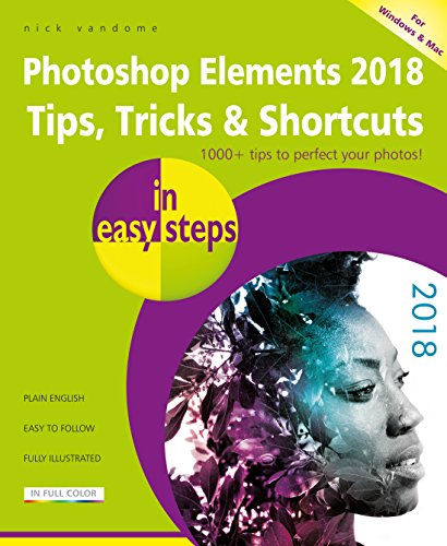 Photoshop Elements 2018 Tips, Tricks & Shortcuts in easy steps from In Easy Steps Limited