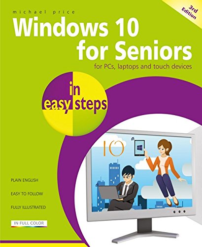 Windows 10 for Seniors in easy steps, 3rd edition - covers the April 2018 Update from In Easy Steps Limited