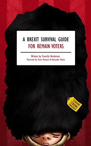 A Brexit Survival Guide for Remain Voters from Independently published