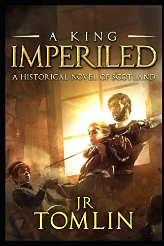 A King Imperiled: A Historical Novel of Scotland (The Stewart Chronicle) from Independently published