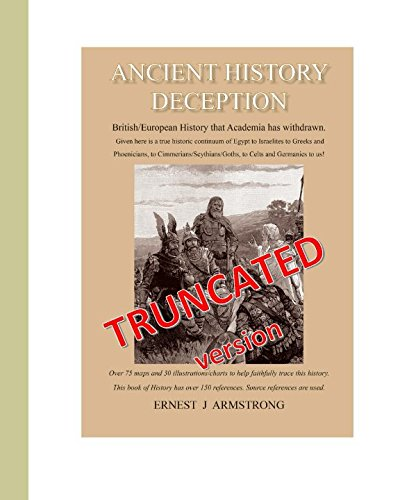 ANCIENT HISTORY DECEPTION (TRUNCATED VERSION): British / European History from the Israelites to the Greeks, Phoenicians, Scythians, Goths, Celts and the Germanics / Saxons from Independently published