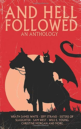 AND HELL FOLLOWED: An Anthology from Independently published
