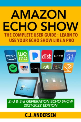 Amazon Echo Show - The Complete User Guide: Learn to Use Your Echo Show Like A Pro (Alexa & Echo Show Setup and Tips) from Independently published