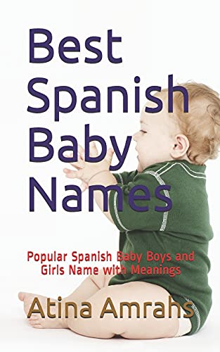 Best Spanish Baby Names: Popular Spanish Baby Boys and Girls Name with Meanings from Independently published