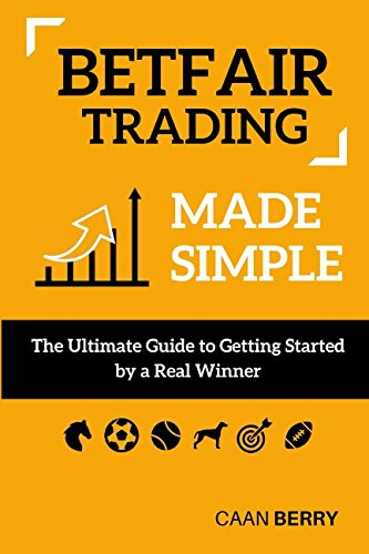 Betfair Trading Made Simple: The Ultimate Guide to Getting Started from Independently published