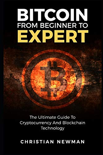 Bitcoin From Beginner To Expert: The Ultimate Guide To Cryptocurrency And Blockchain Technology from Independently published