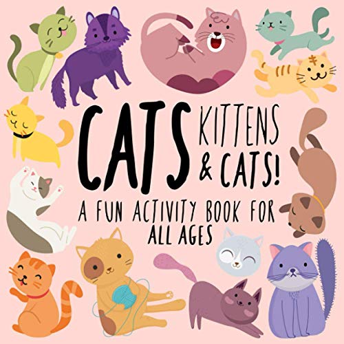 Cats, Kittens and Cats!: A Fun Activity Book for Kids and Cat Lovers from Independently published