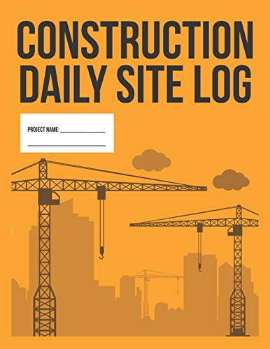 Construction Daily Site Log Book | Work Activity Report Diary: Record Dates, Conditions, Equipment, Contractors, Signatures, etc. from Independently Published