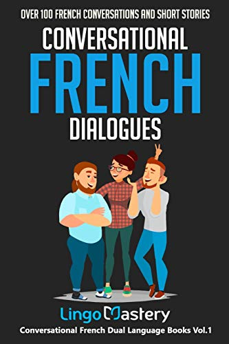 Conversational French Dialogues: Over 100 French Conversations and Short Stories (Conversational French Dual Language Books) from Independently published
