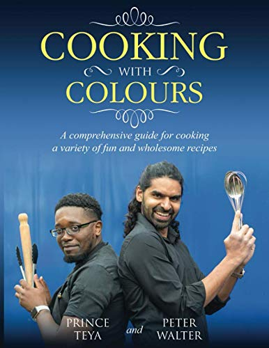 Cooking With Colours: A comprehensive guide for cooking a variety of fun and wholesome recipes from Independently published