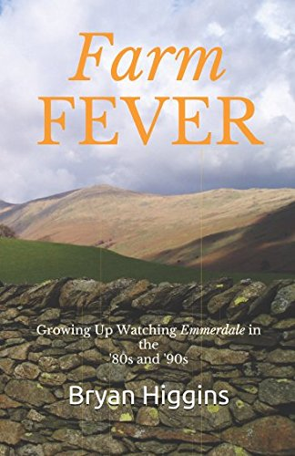 FARM FEVER: Growing Up Watching Emmerdale in the '80s and '90s from Independently published