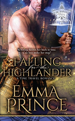 Falling for the Highlander: A Time Travel Romance (Enchanted Falls Trilogy, Book 1) from Independently published
