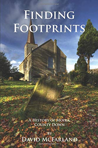 Finding Footprints: A History of Moira, County Down from Independently published