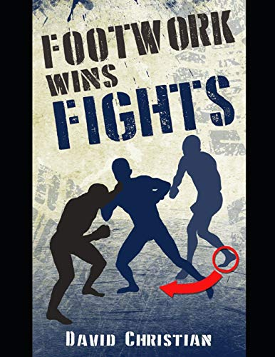 Footwork Wins Fights: The Footwork of Boxing, Kickboxing, Martial Arts & MMA from Independently published