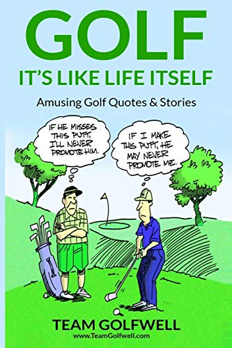 GOLF: It's Like Life Itself. Amusing Golf Quotes & Stories from Independently published