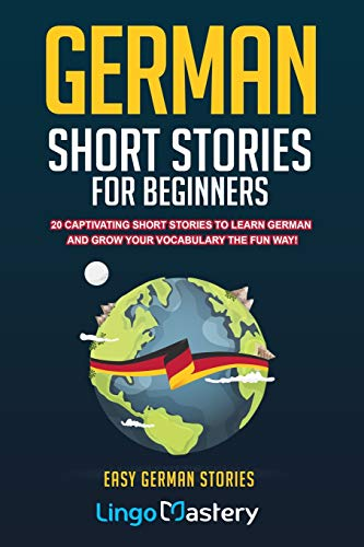German Short Stories For Beginners: 20 Captivating Short Stories To Learn German & Grow Your Vocabulary The Fun Way! (Easy German Stories) from Independently published