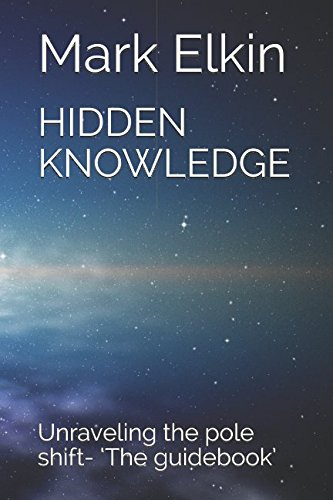 HIDDEN KNOWLEDGE: Unraveling the pole shift- 'The guidebook' from Independently published