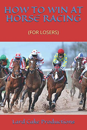 HOW TO WIN AT HORSE RACING: (FOR LOSERS) from Independently published