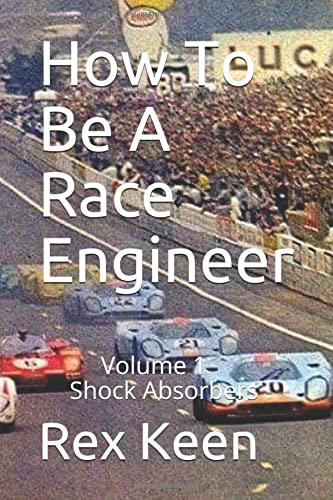 How To Be A race Engineer: Volume 1 Shock Absorbers from Independently published