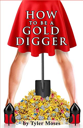 How to Be a Gold Digger: The secrets of wealth with other peoples money (Comedy How To Books) from Independently published