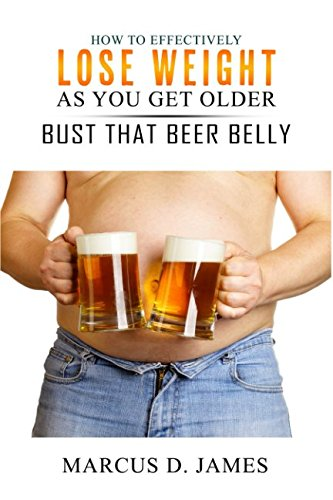 How to Effectively Lose Weight as You Get Older: Bust That Beer Belly from Independently published