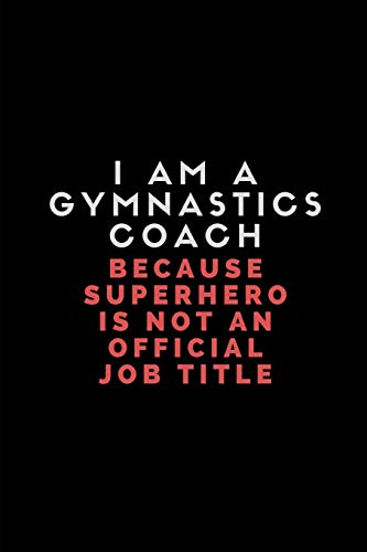 I Am A Gymnastics Coach Because Superhero Is Not An Official Job Title: Lined Paper Notebook For Gym Notes from Independently published