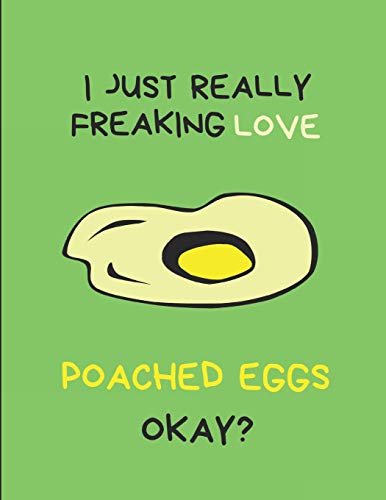 I Just Really Freaking Love Poached Eggs Okay?: Customized Notebook Pad from Independently published