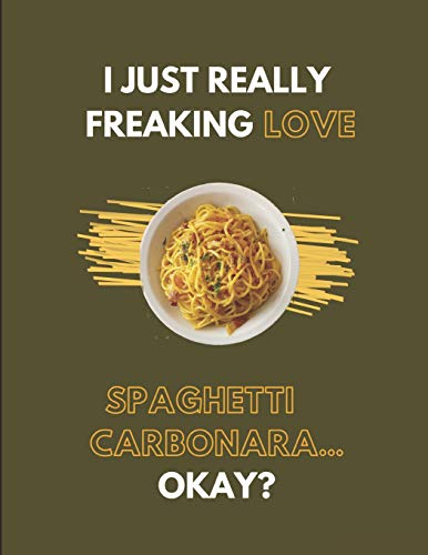 I Just Really Freaking Love Spaghetti Carbonara... Okay?: Lined Journal Notebook from Independently published
