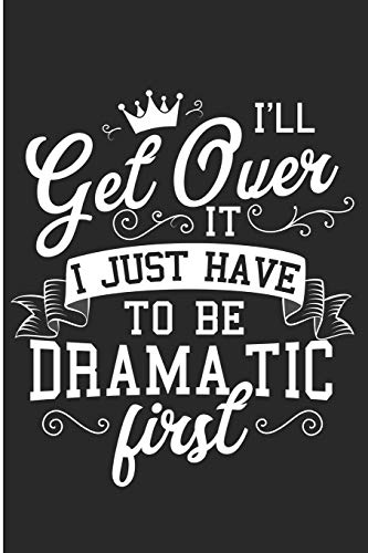 I'll Get Over It I Just Have To Be Dramatic First: Drama Queen Blank Lined Note Book from Independently published