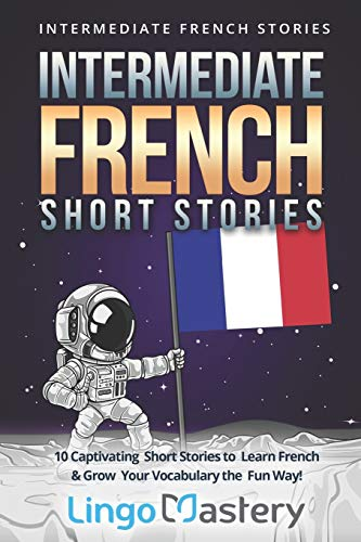 Intermediate French Short Stories: 10 Captivating Short Stories to Learn French & Grow Your Vocabulary the Fun Way! (Intermediate French Stories) from Independently published