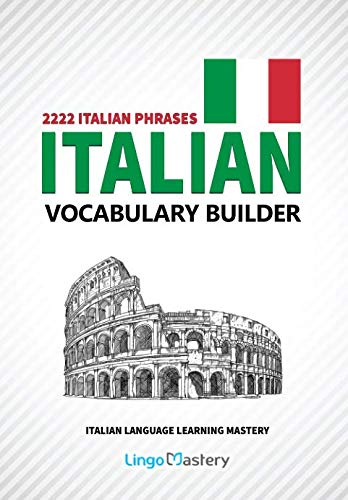 Italian Vocabulary Builder: 2222 Italian Phrases To Learn Italian And Grow Your Vocabulary (Italian Language Learning Mastery) from Independently published