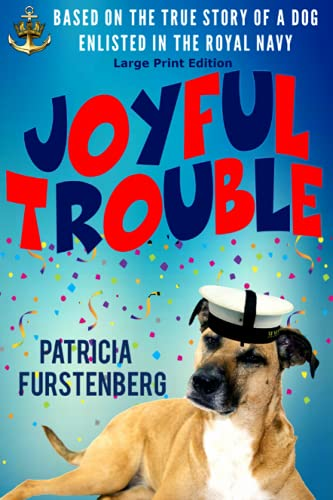 Joyful Trouble: Based on the True Story of a Dog Enlisted in the Royal Navy, Large Print Edition from Independently published