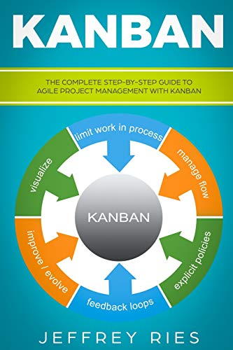 Kanban: The Complete Step-by-Step Guide to Agile Project Management with Kanban: 3 (Lean Guides for Scrum, Kanban, Sprint, DSDM XP & Crystal) from Independently Published