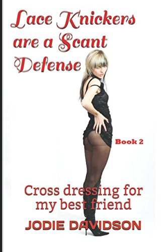 Lace Knickers Are A Scant Defense: Cross dressing for my best friend (Book 2) from Independently published