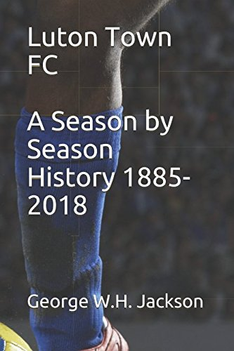 Luton Town FC - A Season by Season History 1885-2018 from Independently published