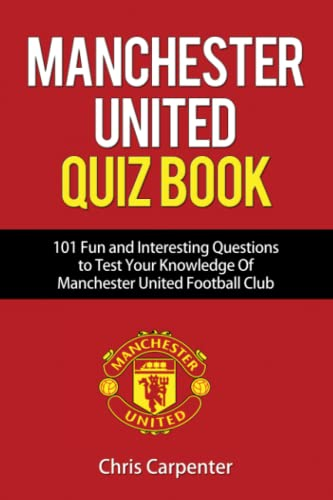 Manchester United Quiz Book: 101 Questions about Man Utd from Independently published