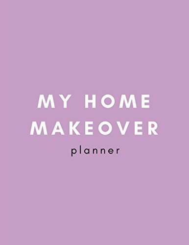 My Home Makeover Planner: House Flat and Apartment Decorating Dream Home Notebook for Women to Plan Furniture, Small Spaces, Floor Layout, Bedroom Kitchen Living Room Decor and Interior Design from Independently published
