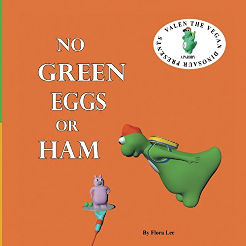 No Green Eggs Or Ham: A Vegan Parody (Valen The Vegan Dinosaur) from Independently published