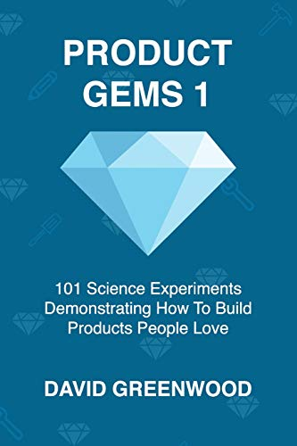 Product Gems 1: 101 Science Experiments That Demonstrate How to Build Products People Love from Independently published