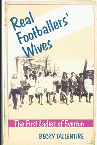Real Footballers' Wives: The First Ladies of Everton from Independently published